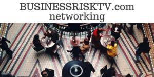 Business Leader Networking For Business Growth BusinessRiskTV.com