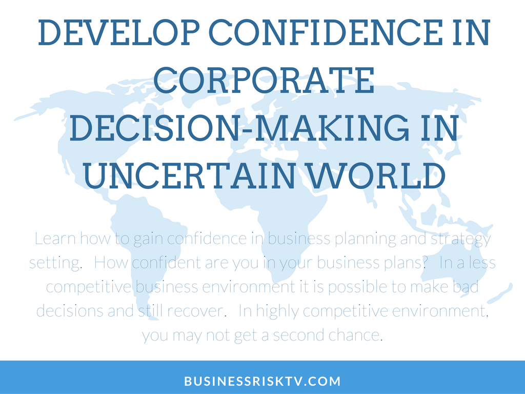 Developing Confidence In Corporate Decision Making Process In Uncertain Business World with BusinessRiskTV.com