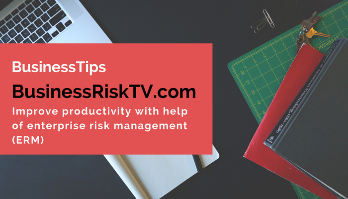Improve productivity with enterprise risk management erm BusinessRiskTV.com