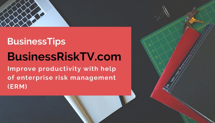 Improve productivity with enterprise risk management erm BusinessRiskTV.com