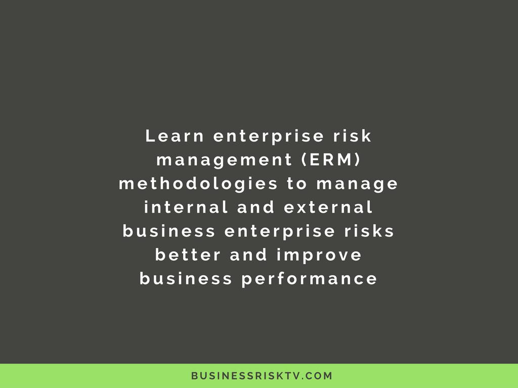 Learn enterprise risk management erm methodologies to manage internal and external business enterprise risks better with BusinessRiskTV.com