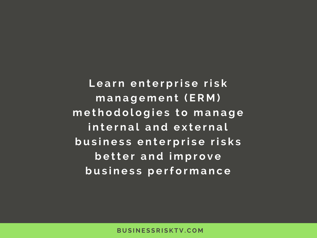 Learn enterprise risk management erm methodologies to manage internal and external business enterprise risks better with BusinessRiskTV.com