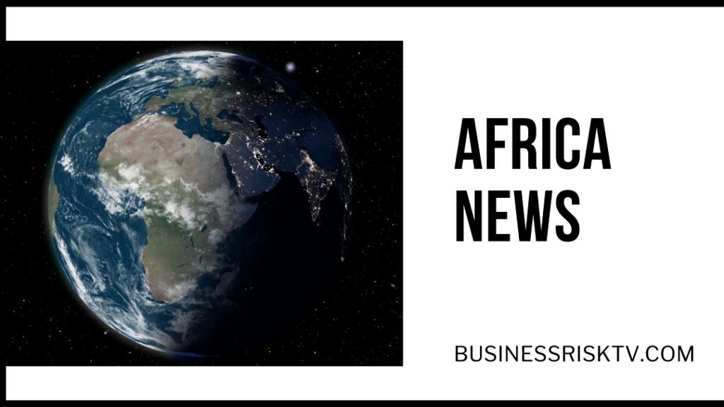 Africa News Updates BusinessRiskTV News